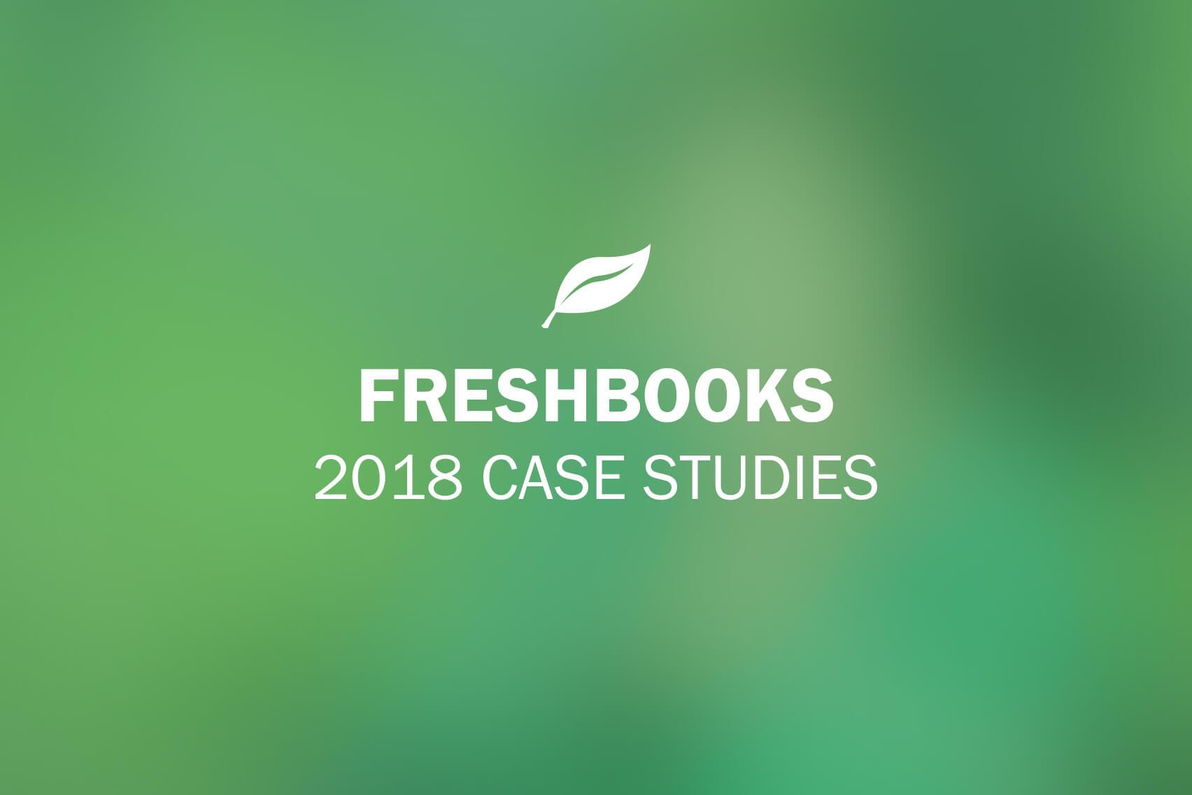 FreshBooks Case Studies: 2018 Recap